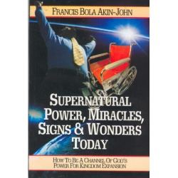 Supernatural power, miracles, signs and wonders today.