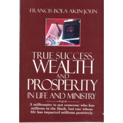 True Success, Wealth and Prosperity in life and Ministry